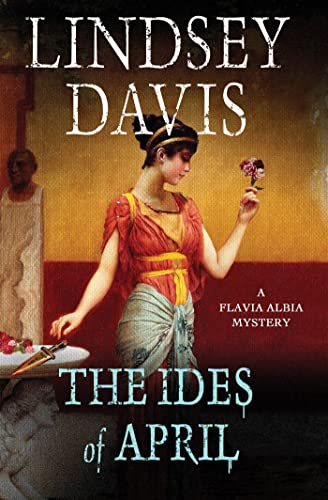 9781250023698: The Ides of April: A Flavia Albia Mystery (Flavia Albia Series)