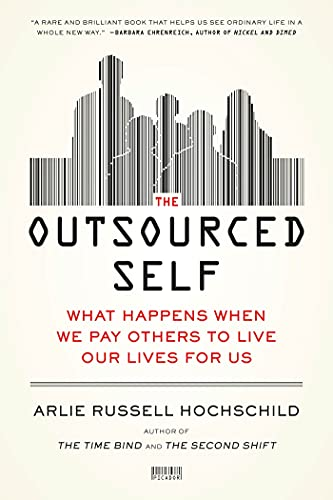 9781250024190: The Outsourced Self: What Happens When We Pay Others to Live Our Lives for Us