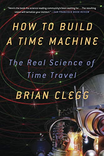 9781250024220: How to Build a Time Machine: The Real Science of Time Travel