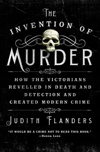 The Invention of Murder: How the Victorians Revelled in Death and Detection and Created Modern Crime (1250024870) by Flanders, Judith
