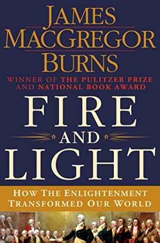 Fire and Light -- How the Enlightenment transformed our world: Burns, James MacGregor