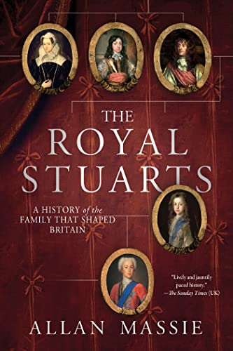 9781250024923: The Royal Stuarts: A History of the Family That Shaped Britain