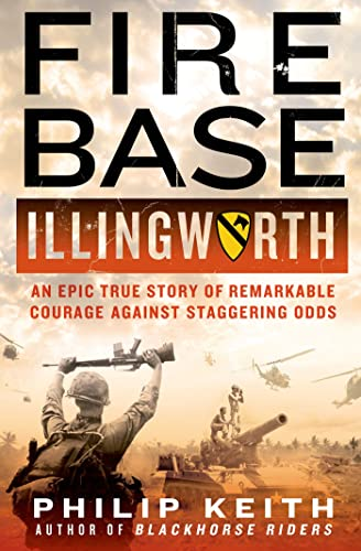 9781250024954: Fire Base Illingworth: An Epic True Story of Remarkable Courage Against Staggering Odds