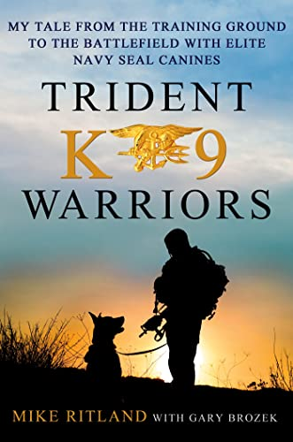 9781250024978: Trident K9 Warriors: My Tale from the Training Ground to the Battlefield with Elite Navy SEAL Canines