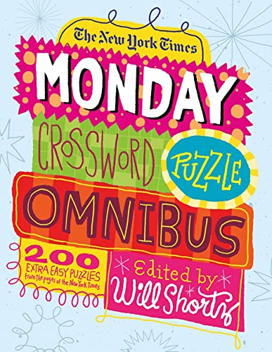 New York Times Monday Crossword Puzzle Omnibus, The: 200 Solvable Puzzles From The Pages Of The New York Times