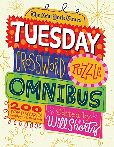 The New York Times Tuesday Crossword Puzzle Omnibus: 200 Easy Puzzles from the Pages of the New ...