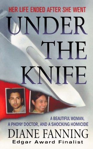 Under the Knife: A Beautiful Woman, a Phony Doctor, and a Shocking Homicide (1250025834) by Diane Fanning