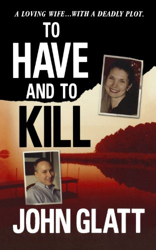 9781250025876: To Have and To Kill: Nurse Melanie McGuire, an Illicit Affair, and the Gruesome Murder of Her Husband