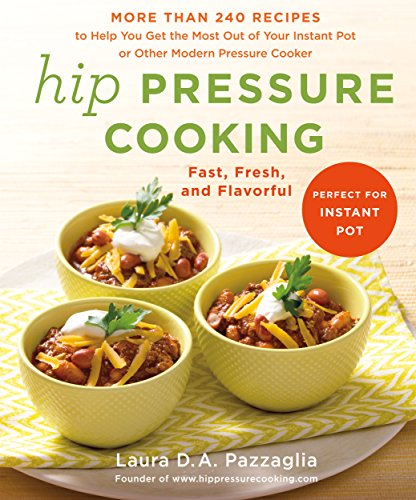 9781250026378: Hip Pressure Cooking: Fast, Fresh, and Flavorful