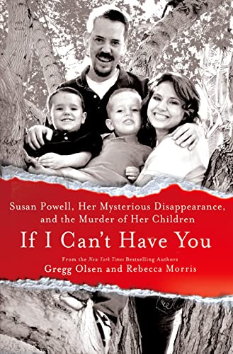 If I Can't Have You: Susan Powell, Her Mysterious Disappearance, and the Murder of Her ...