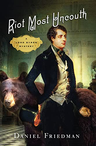 Riot Most Uncouth: A Lord Byron Mystery: Daniel Friedman