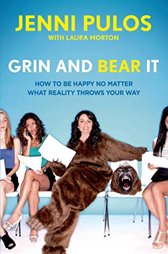 Grin and Bear It: How to Be Happy No Matter What Reality Throws Your Way: Pulos, Jenni with Laura ...
