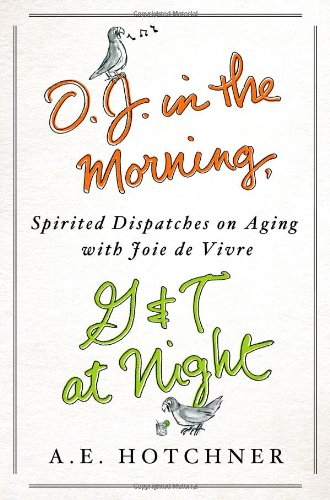 9781250028211: O.J. in the Morning, G&T at Night: Spirited Dispatches on Aging with Joie de Vivre