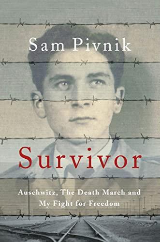 Survivor: Auschwitz, the Death March and My: Pivnik, Sam