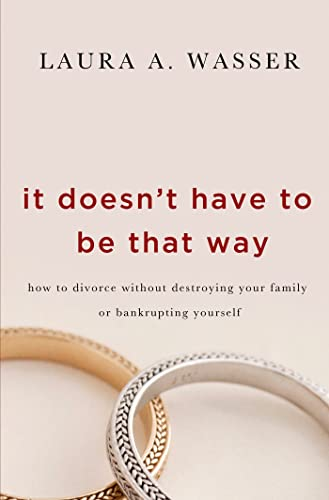 9781250029782: It Doesn't Have to Be That Way: How to Divorce Without Destroying Your Family or Bankrupting Yourself