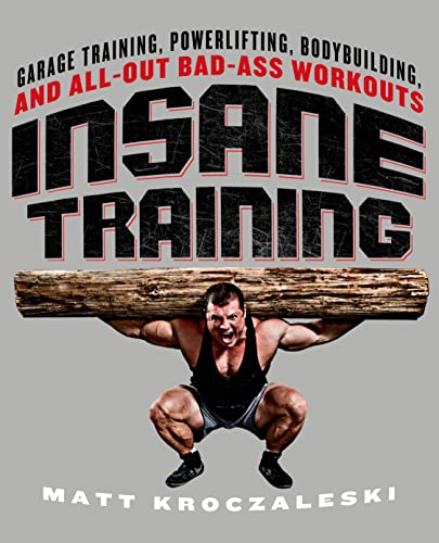 9781250029867: Insane Training: Garage Training, Powerlifting, Bodybuilding, and All-Out Bad-Ass Workouts