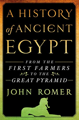 A History of Ancient Egypt: From the First Farmers to the Great Pyramid: Romer, John