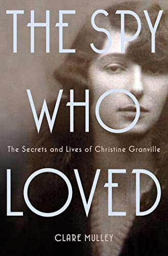9781250030320: The Spy Who Loved: The Secrets and Lives of Christine Granville
