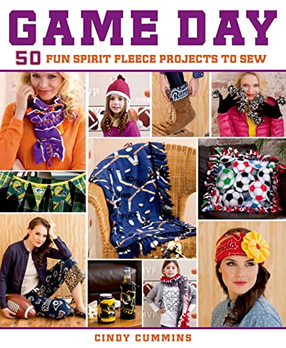 Game Day: 50 Fun Spirit Fleece Projects to Sew: Cummins, Cindy; King, Allyce