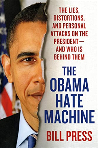 9781250031020: The Obama Hate Machine: The Lies, Distortions, and Personal Attacks on the President---and Who Is Behind Them