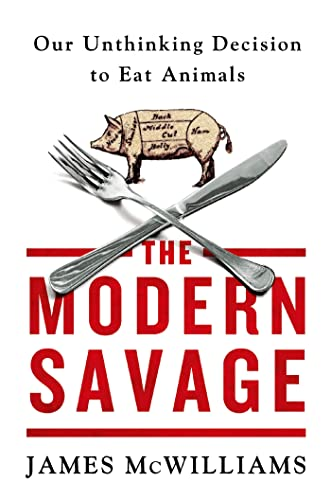 MODERN SAVAGE: OUR UNTHINKING DECISISION TO EAT AN