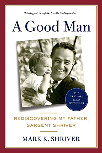 9781250031440: A Good Man: Rediscovering My Father, Sargent Shriver