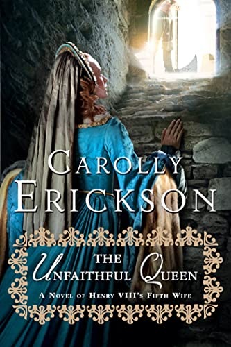 The Unfaithful Queen: A Novel of Henry VIII's Fifth Wife (1250031532) by Carolly Erickson