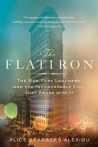 9781250032041: The Flatiron: The New York Landmark and the Incomparable City That Arose with It