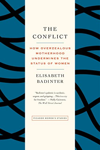 9781250032096: The Conflict: How Overzealous Motherhood Undermines the Status of Women