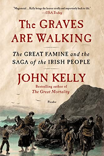 The Graves Are Walking: The Great Famine and the Saga of the Irish People: Kelly, John