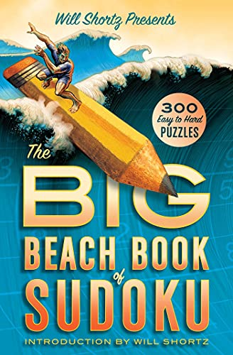Will Shortz Presents The Big Beach Book of Sudoku: 300 Easy to Hard Puzzles [Paperback] SHORTZ, WILL