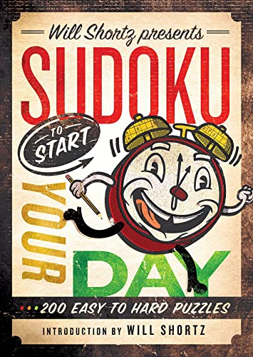 Will Shortz Presents Sudoku to Start Your Day: 200 Easy to Hard Puzzles