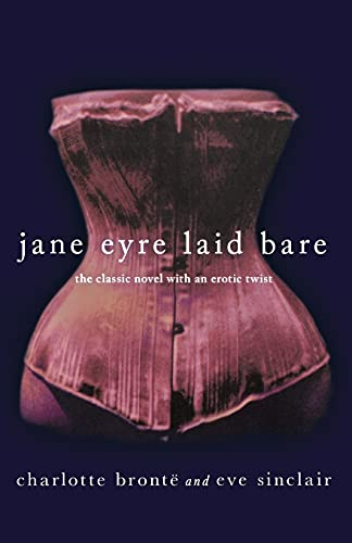 9781250032706: Jane Eyre Laid Bare: The Classic Novel with an Erotic Twist