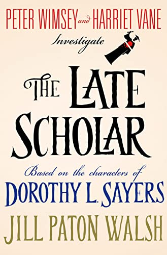 9781250032799: The Late Scholar: Peter Wimsey and Harriet Vane Investigate (Lord Peter Wimsey/Harriet Vane)