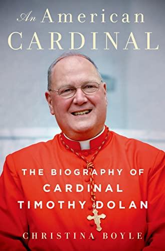 An American Cardinal: The Biography of Cardinal Timothy Dolan: Boyle, Christina