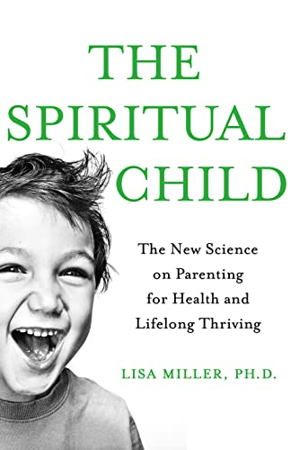 9781250032928: The Spiritual Child: The New Science on Parenting for Health and Lifelong Thriving