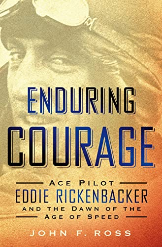 9781250033772: Enduring Courage: Ace Pilot Eddie Rickenbacker and the Dawn of the Age of Speed