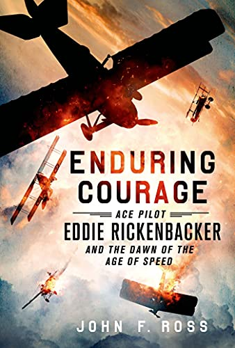 9781250033840: Enduring Courage: Ace Pilot Eddie Rickenbacker and the Dawn of the Age of Speed