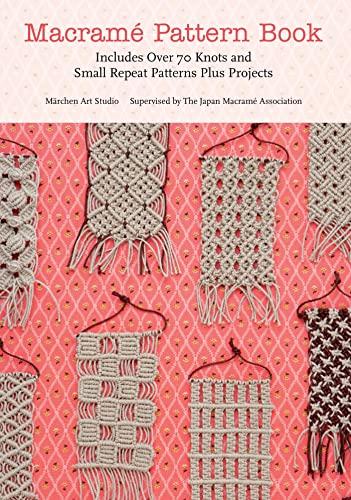 Macrame Pattern Book: Includes Over 70 Knots: Marchen Art Studio