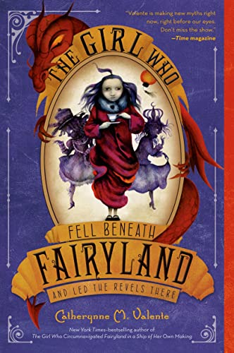 9781250034120: The Girl Who Fell Beneath Fairyland and Led the Revels There