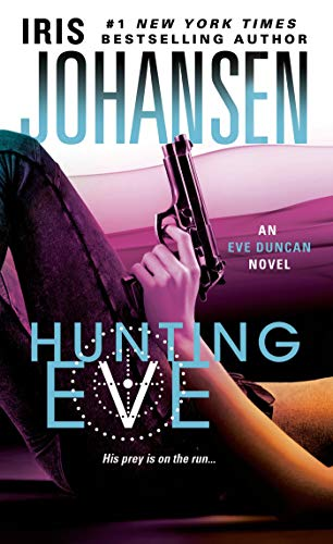 Hunting Eve (Eve Duncan) 9781250034342 EVE DUNCAN IS BACK. THE HUNT IS ON. A New York Times bestseller in Iris Johansen's pulse-pounding series that Kirkus Reviews calls  fill