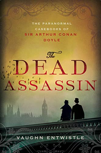The Dead Assassin: The Paranormal Casebooks of Sir Arthur Conan Doyle: Entwistle, Vaughn