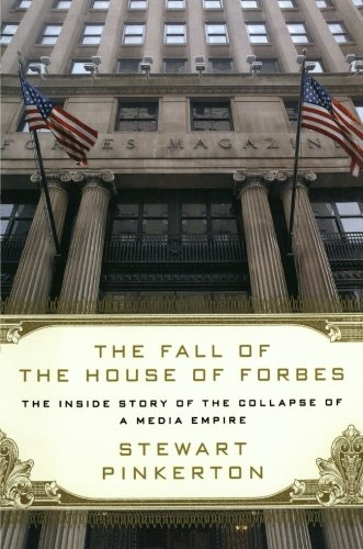 The Fall of the House of Forbes: The Inside Story of the Collapse of a Media Empire: Pinkerton, ...