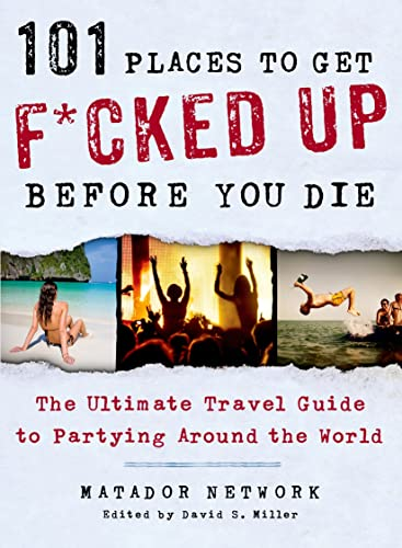 9781250035585: 101 Places to Get F*cked Up Before You Die: The Ultimate Travel Guide to Partying Around the World