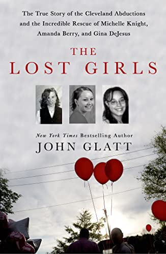9781250036360: The Lost Girls: The True Story of the Cleveland Abductions and the Incredible Rescue of Michelle Knight, Amanda Berry, and Gina DeJesus