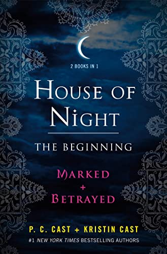 House of Night: The Beginning: Marked and Betrayed (House of Night Novels): P. C. Cast