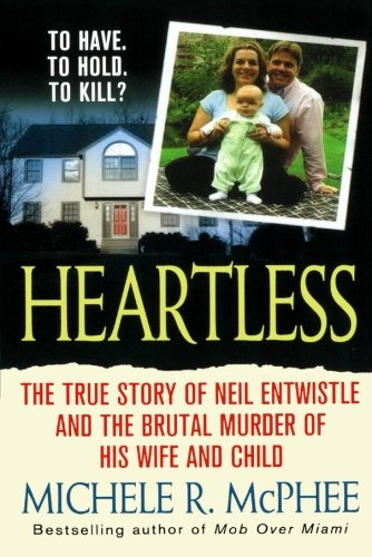 9781250037688: Heartless: The True Story of Neil Entwistle and the Cold Blooded Murder of his Wife and Child
