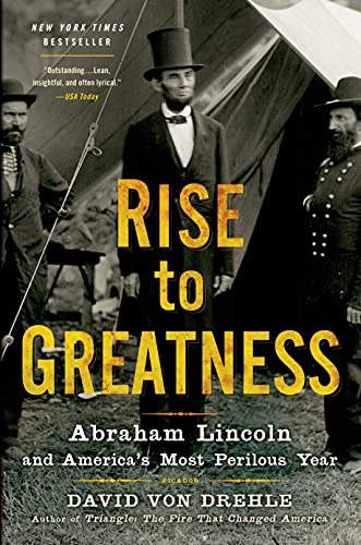 9781250037800: Rise to Greatness: Abraham Lincoln and America's Most Perilous Year