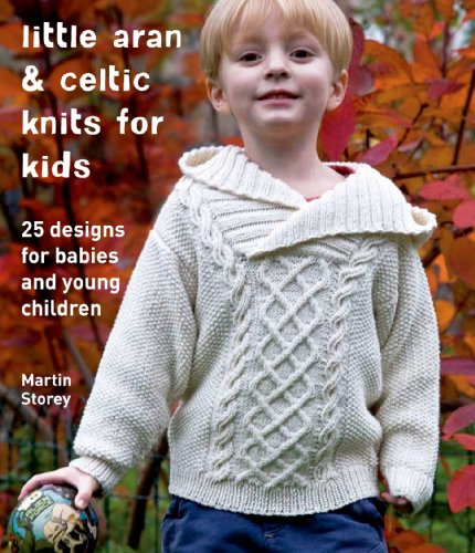 Little Aran & Celtic Knits for Kids: 25 Designs for Babies and Young Children: Storey, Martin