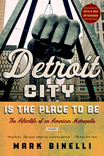 9781250039231: Detroit City Is the Place to Be: The Afterlife of an American Metropolis